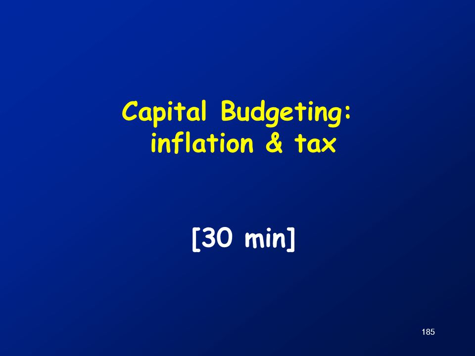 Capital Budgeting: inflation & tax [30 min]